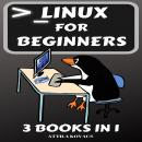 Linux for Beginners: 3 BOOKS IN 1 Audiobook