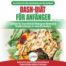 Dash-Diät Für Anfänger: Der Ultimative Leitfaden Für Anfänger, Um Die Ernährung Zu Verbessern Und De Audiobook