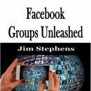 Facebook Groups Unleashed Audiobook