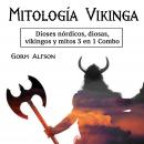 Mythologie Viking: Dieux Nordiques, Déesses, Vikings et Mythes Combo 3 en 1 (French Edition) Audiobook