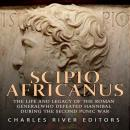 Scipio Africanus: The Life and Legacy of the Roman General Who Defeated Hannibal during the Second P Audiobook
