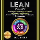 LEAN Philosophy: Lean Six Sigma / Lean Startup / Lean Enterprise / Lean Analytics / 5s Methodologies Audiobook