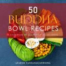 50 Buddha Bowl Recipes: A Cookbook by Authentic Asian Chefs Audiobook