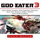 God Eater 3 Game, Weapons, Wiki, Characters, Outfits, DLC, PS4, Tips, Walkthrough, Download, Jokes,  Audiobook