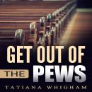 Get Out of the Pews: Let the Lord Tell You What to Do!, Tatiana Whigham