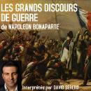Les Grands Discours de Guerre de Napoleon Bonaparte: Interprétés par David Serero Audiobook