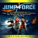 Jump Force Game, PC, Xbox, PS4, Characters, DLC, Characters, Tips, Walkthrough, Download, Jokes, Gui Audiobook