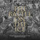 Battle on the Ice, The: The History and Legacy of the Slavs' Decisive Victory Against the Teutonic K Audiobook
