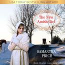 The New Amish Girl: Amish Romance Audiobook