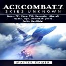 Ace Combat 7 Skies Unknown Game, PC, Xbox, PS4, Gameplay, Aircraft, Planes, Tips, Download, Jokes, G Audiobook