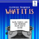 What It Is: Race, Family, and One Thinking Black Man's Blues Audiobook