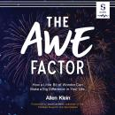 The Awe Factor: How a Little Bit of Wonder Can Make a Big Difference in Your Life Audiobook