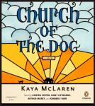 Church of the Dog: A Novel, Kaya McLaren