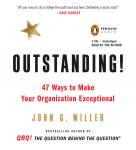 Outstanding!: 47 Ways to Make Your Organization Exceptional, John G. Miller