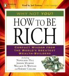 How to Be Rich: Compact Wisdom from the World's Greatest Wealth-Builders, Joseph Murphy, Robert Collier, Wallace D. Wattles, Napoleon Hill