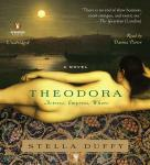 Theodora: Actress, Empress, Whore: A Novel, Stella Duffy