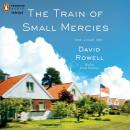 Train of Small Mercies, David Rowell