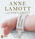 Some Assembly Required: A Journal of My Son's First Son, Sam Lamott, Anne Lamott