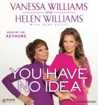 You Have No Idea: A Famous Daughter, Her No-nonsense Mother, and How They Survived Pageants, Holly wood, Love, Loss (and Each Other), Helen Williams, Vanessa Williams