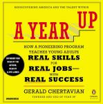 Year Up: How a Pioneering Program Teaches Young Adults Real Skills for Real Jobs-With Rea l Success, Gerald Chertavian