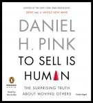 To Sell Is Human: The Surprising Truth About Moving Others, Daniel H. Pink