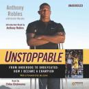 Unstoppable: From Underdog to Undefeated: How I Became a Champion, Austin Murphy, Anthony Robles