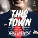 This Town: Two Parties and a Funeral-Plus, Plenty of Valet Parking!-in America's Gilded Cap ital, Mark Leibovich