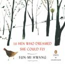 Hen Who Dreamed She Could Fly: A Novel, Sun-mi Hwang