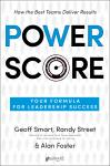 Power Score: Your Formula for Leadership Success, Alan Foster, Randy Street, Geoff Smart