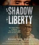 In the Shadow of Liberty: The Hidden History of Slavery, Four Presidents, and Five Black Lives Audiobook