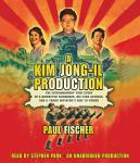A Kim Jong-Il Production: The Extraordinary True Story of a Kidnapped Filmmaker, His Star Actress, a Audiobook