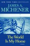World is My Home: A Memoir, James A. Michener