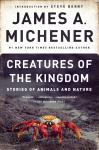 Creatures of the Kingdom: Stories of Animals and Nature, James A. Michener