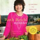 My Kitchen Year: 136 Recipes That Saved My Life, Ruth Reichl