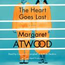 Heart Goes Last: A Novel, Margaret Atwood