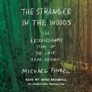 Stranger in the Woods: The Extraordinary Story of the Last True Hermit, Michael Finkel