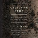Objective Troy: A Terrorist, a President, and the Rise of the Drone, Scott Shane