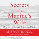 Secrets of a Marine's Wife: A True Story of Marriage, Obsession, and Murder, Shanna Hogan