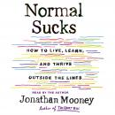 Normal Sucks: How to Live, Learn, and Thrive Outside the Lines, Jonathan Mooney