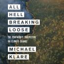 All Hell Breaking Loose: The Pentagon's Perspective on Climate Change Audiobook