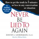 Never Be Lied to Again: How to Get the Truth In 5 Minutes Or Less In Any Conversation Or Situation Audiobook