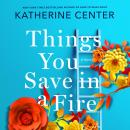 Things You Save in a Fire: A Novel, Katherine Center