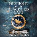 Midnight at the Blackbird Cafe: A Novel, Heather Webber