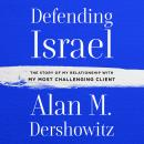 Defending Israel: The Story of My Relationship with My Most Challenging Client Audiobook