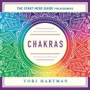 Chakras: Using the Chakras for Emotional, Physical, and Spiritual Well-Being (A Start Here Guide), Tori Hartman