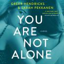 You Are Not Alone: A Novel, Greer Hendricks, Sarah Pekkanen