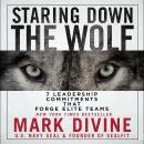 Staring Down the Wolf: 7 Leadership Commitments That Forge Elite Teams Audiobook