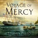 Voyage of Mercy: The USS Jamestown, the Irish Famine, and the Remarkable Story of America's First Humanitarian Mission, Stephen Puleo