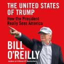 United States of Trump: How the President Really Sees America, Bill O'Reilly