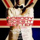 Nobody Does it Better: The Complete, Uncensored, Unauthorized Oral History of James Bond Audiobook